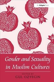Gender and Sexuality in Muslim Cultures - Özyeğin, Gül