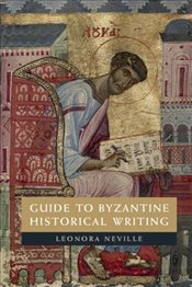 Guide to Byzantine Historical Writing - Neville, Leonora