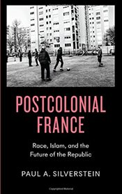 Postcolonial France : Race, Islam, and the Future of the Republic - Silverstein, Paul A.