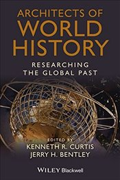 Architects of World History : Researching the Global Past - Curtis, Kenneth R.