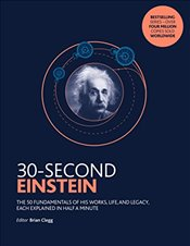 30-Second Einstein : The 50 fundamentals of his work, life and legacy, each explained in half a minu - Clegg, Brian