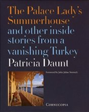 Palace Ladys Summerhouse and Other Inside Stories From A Vanishing Turkey - Daunt, Patricia