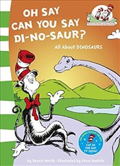 Oh Say Can You Say Di-no-saur? : All about dinosaurs (The Cat in the Hat's Learning Library, Book 3) - Worth, Bonnie