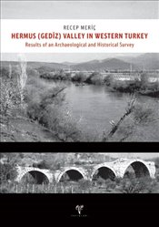 Hermus (Gediz) Valley in Western Turkey : Results of an Archaeological and Historical Survey - Meriç, Recep