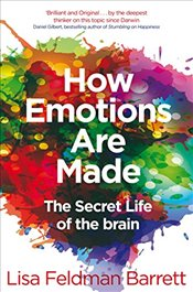 How Emotions are Made : The Secret Life of the Brain - Barrett, Lisa Feldman