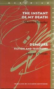 Instant of My Death & Demeure : Fiction and Testimony - Derrida, Jacques