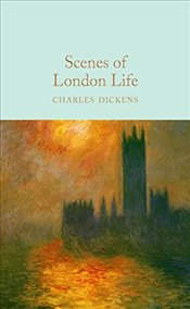 Scenes of London Life: From Sketches by Boz (Macmillan Collectors Library) - Dickens, Charles