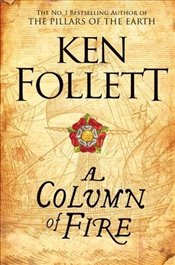 Column of Fire : The Kingsbridge Novels - Follett, Ken