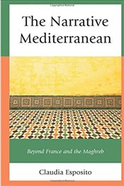Narrative Mediterranean: Beyond France and the Maghreb (After the Empire: The Francophone World & Po - Esposito, Claudia