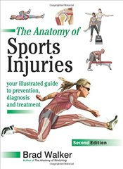 Anatomy of Sports Injuries : Your Illustrated Guide to Prevention, Diagnosis and Treatment - Walker, Brad