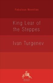 King Lear of the Steppes - Turgenev, Ivan