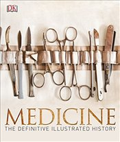 Medicine : The Definitive Illustrated History - DK,