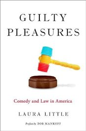 Guilty Pleasures : Comedy and Law in America  - Little, Laura