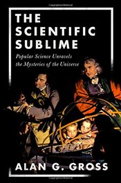Scientific Sublime: Popular Science Unravels the Mysteries of the Universe - Gross, Alan G.