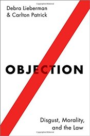 Objection: Disgust, Morality, and the Law - Lieberman, Debra