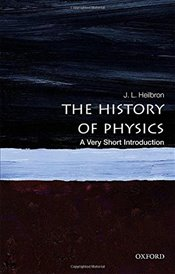 History of Physics: A Very Short Introduction (Very Short Introductions) - Heilbron, J. L.