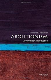 Abolitionism : A Very Short Introduction  - Newman, Richard S.