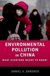 Environmental Pollution in China : What Everyone Needs to Know  - Gardner, Daniel