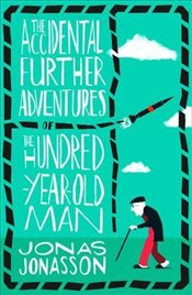 Accidental Further Adventures of the Hundred-Year-Old Man - Jonasson, Jonas
