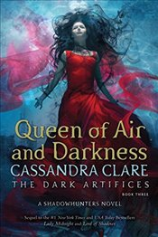 Queen of Air and Darkness : The Dark Artifices - Clare, Cassandra