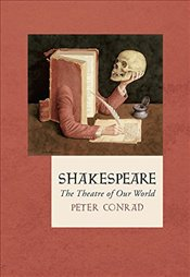 Shakespeare : The Theatre of Our World   - Conrad, Peter