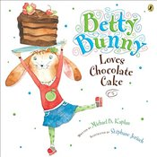 Betty Bunny Loves Chocolate Cake - Kaplan, Michael