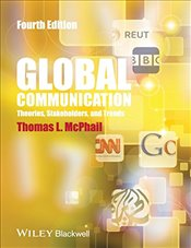 Global Communication : Theories, Stakeholders and Trends - McPhail, Thomas L.