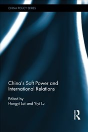Chinas Soft Power and International Relations (China Policy) - Lai, Hongyi