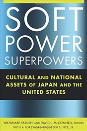 Soft Power Superpowers : Cultural and National Assets of Japan and the United States - Watanabe, Yasushi