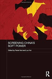 Screening Chinas Soft Power - Voci, Paola