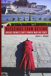 Blessings from Beijing : Inside Chinas Soft-Power War on Tibet - Bruno, Greg C.