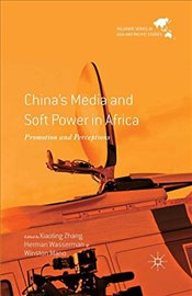 Chinas Media and Soft Power in Africa : Promotion and Perceptions - Zhang, Xiaoling