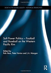 Soft Power Politics - Football and Baseball on the Western Pacific Rim - Hess, Robyn S.
