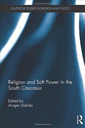 Religion and Soft Power in the South Caucasus - Jodicke, Ansgar