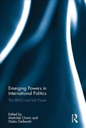 Emerging Powers in International Politics : The BRICS and Soft Power - Chatin, Mathilde
