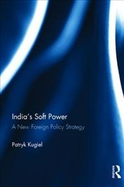 India's Soft Power: A New Foreign Policy Strategy - Kugiel, Patryk