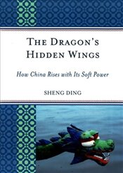 Dragons Hidden Wings : How China Rises with Its Soft Power - Ding, Sheng