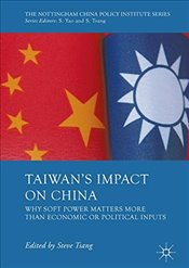 Taiwans Impact on China : Why Soft Power Matters More than Economic or Political Inputs - Tsang, Steve