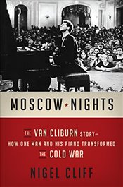 Moscow Nights : The Van Cliburn Story-How One Man and His Piano Transformed the Cold War - Cliff, Nigel