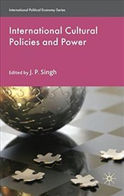 International Cultural Policies and Power (International Political Economy Series) - Singh, J. P.