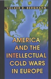 America and the Intellectual Cold Wars in Europe: Shepard Stone Between Philanthropy, Academy and Di - Berghahn, Volker R.