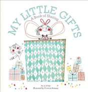 My Little Gifts : A Book of Sharing (Growing Hearts) - Witek, Jo