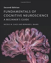 Fundamentals of Cognitive Neuroscience 2e : A Beginners Guide - Baars, Bernard J.