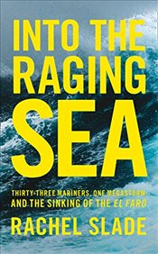 Into the Raging Sea : Thirty-Three Mariners, One Megastorm and the Sinking of the El Faro - Slade, Rachel