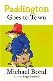 Paddington Goes To Town - Bond, Michael