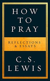 How to Pray - Lewis, C. S.