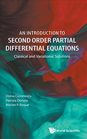 Introduction To Second Order Partial Differential Equations : Classical And Variational Solutions - Cioranescu, Doina