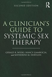 Clinicians Guide to Systemic Sex Therapy - Weeks, Gerald R.