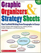 Graphic Organizers & Strategy Sheets: That Scaffold Writing from Paragraphs to Essays: Grades 4-8 (T - Robb, Anina