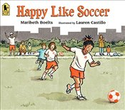 Happy Like Soccer - Boelts, Maribeth
